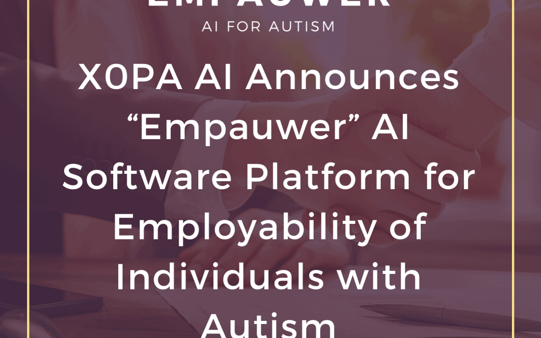"X0PA AI Announces ""Empauwer"" for Employability of Individuals with Autism"